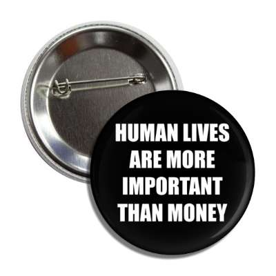 human lives are more important than money button