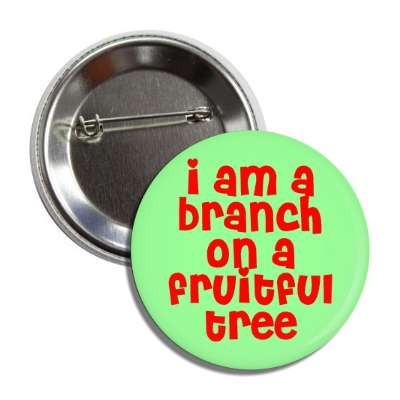 i am a branch on a fruitful tree button