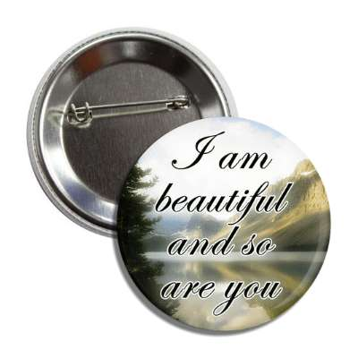 i am beautiful and so are you landscape button