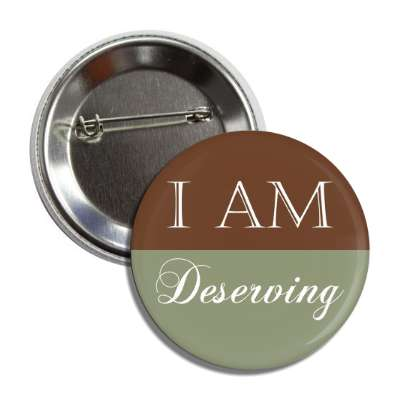 i am deserving button