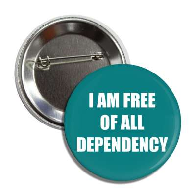 i am free of all dependency button
