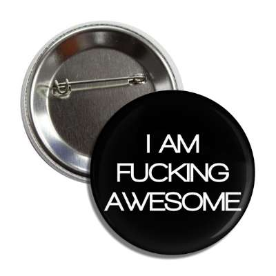 i am fucking awesome button