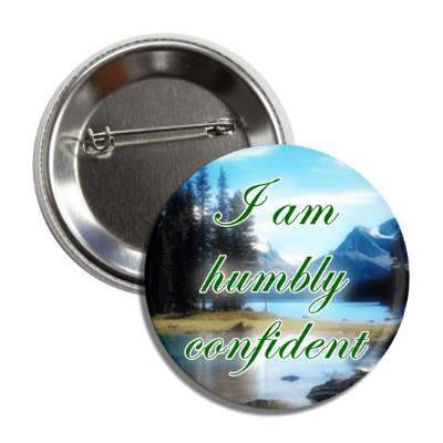 i am humbly confident mountains button