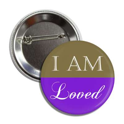 i am loved button