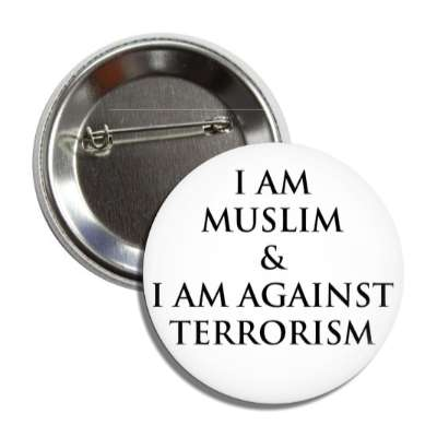 i am muslim and i am against terrorism button