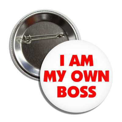 i am my own boss button