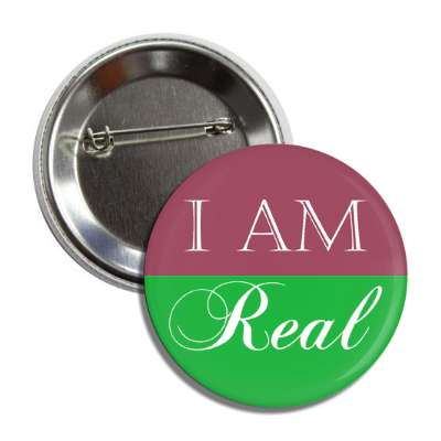 i am real button