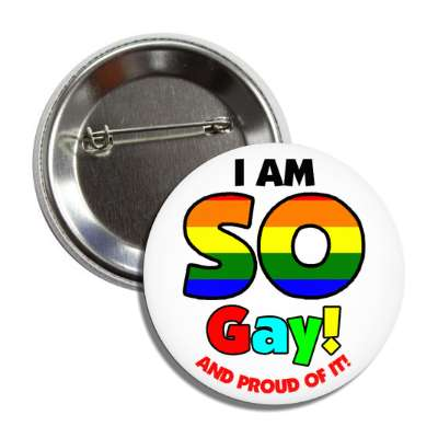 i am so gay and proud of it rainbow button