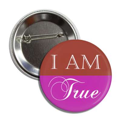 i am true button