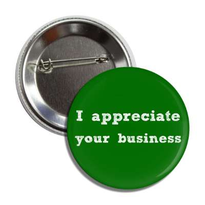 i appreciate your business button