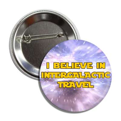 i believe in intergalactic travel button