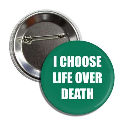 i choose life over death button