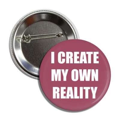 i create my own reality button