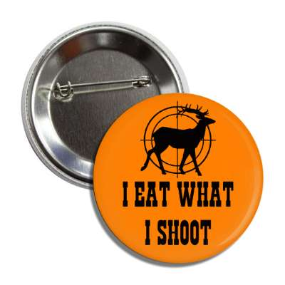 i eat what i shoot deer target orange button