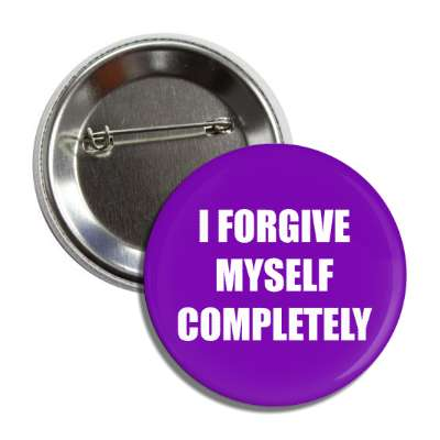 i forgive myself completely button