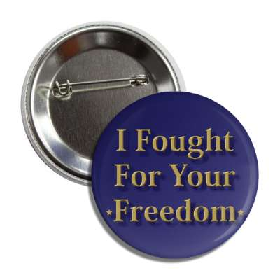 i fought for your freedom button