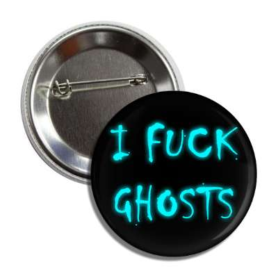 i fuck ghosts button
