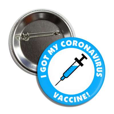 i got my coronavirus vaccine needle blue button