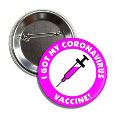 i got my coronavirus vaccine needle magenta button