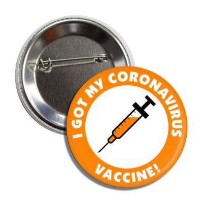 i got my coronavirus vaccine needle orange button