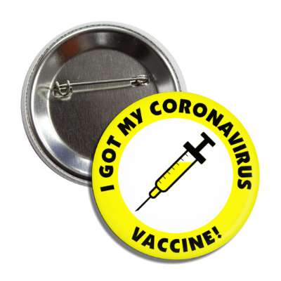 i got my coronavirus vaccine needle yellow button