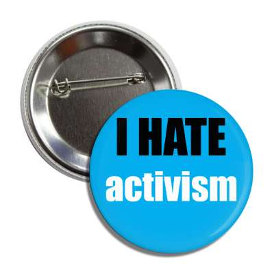i hate activism button