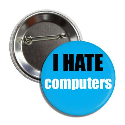 i hate computers button