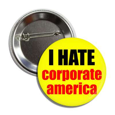 i hate corporate america button