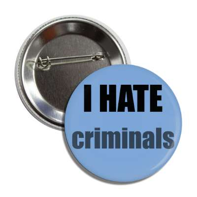 i hate criminals button