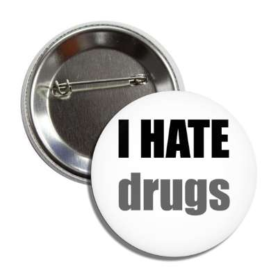 i hate drugs button