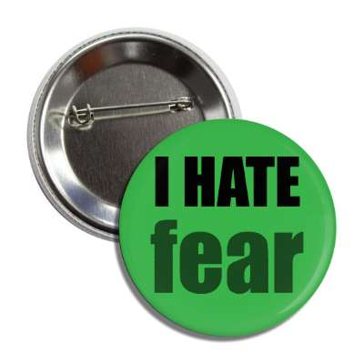 i hate fear button