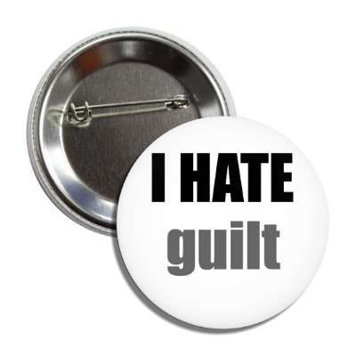 i hate guilt button