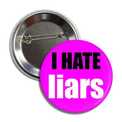 i hate liars button