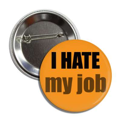 i hate my job button