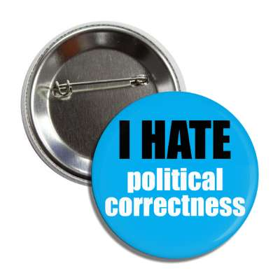 i hate political correctness button