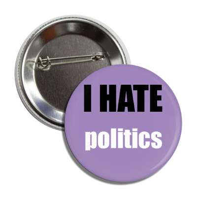 i hate politics button