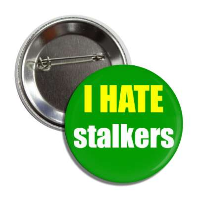i hate stalkers button