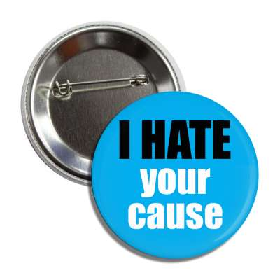 i hate your cause button