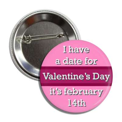 i have a date for valentines day its february 14th pink button