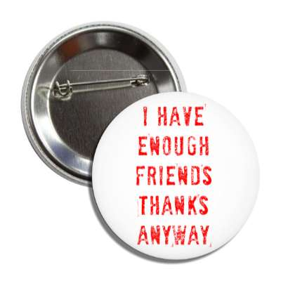 i have enough friends thanks anyway button