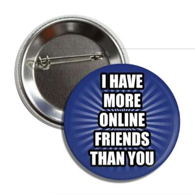 i have more online friends than you rays button