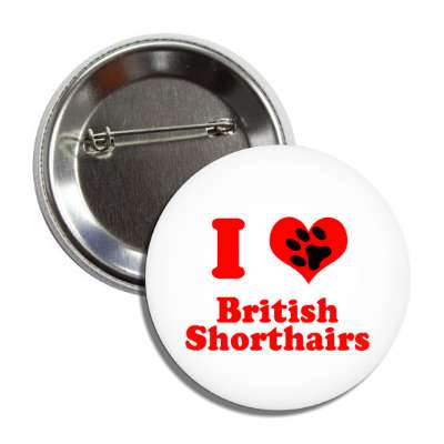 i heart british shorthairs heart paw print button