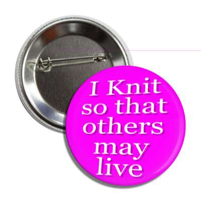 i knit so that others may live button