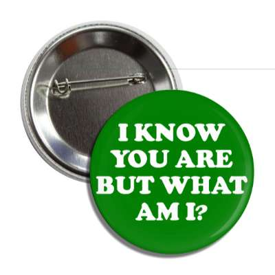 i know you are but what am i button