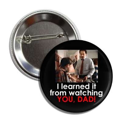 i learned it from watching you dad marijuana joke button
