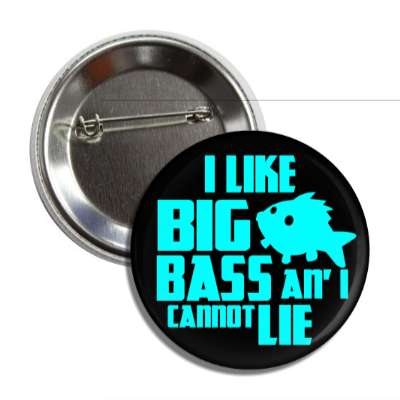 i like big bass and i cannot lie fish silhouette button