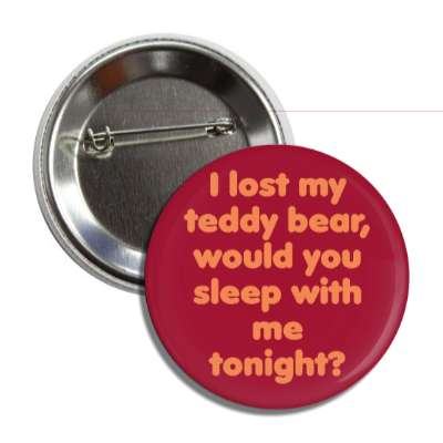 i lost my teddy bear would you sleep with me tonight button
