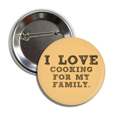 i love cooking for my family button