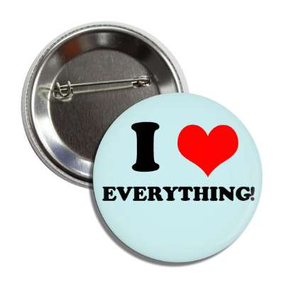 i love everything button