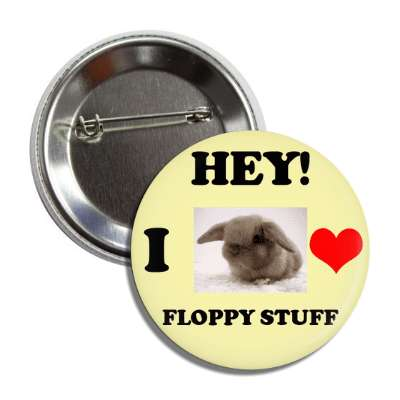 i love floppy stuff bunny button